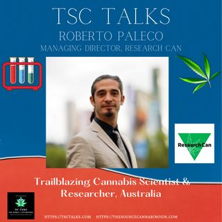 TSC Talks! Roberto Paleco~ Founder, Research Can; Trailblazing Cannabis Scientist & Researcher, Australia