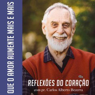 QUE O AMOR AUMENTE MAIS E MAIS // pr. Carlos Alberto Bezerra