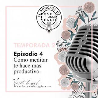 T.2.Ep.4- Medita y se más productivo.