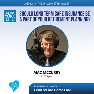 8/29/17: Mac McCurry with New York Life Insurance Company | Should Long Term Care Insurance Be a Part of Your Retirement Planning?