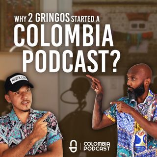 Why 2 GRINGOS Started a Colombia Podcast? - Ep. 43