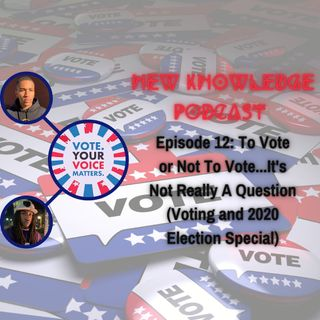 Episode 12: To Vote or Not To Vote...It's Not Really A Question