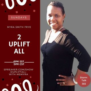 2UpLiftAll with MsMyra -Submit To GOD
