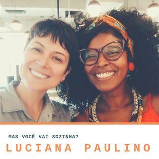 Mas Voce Vai Sozinha? 008:  aprendendo sobre o afroturismo com Luciana Paulino