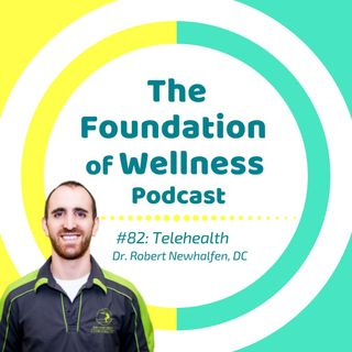 #82: TeleHealth, Virtual Health & Medicine; How & Why to Find a Great Chiropractor, Dr. Robert Neuhalfen