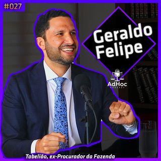Geraldo Felipe Tabelião e Ex-Procurador Da Fazenda Nacional - Adhoc Podcast #027