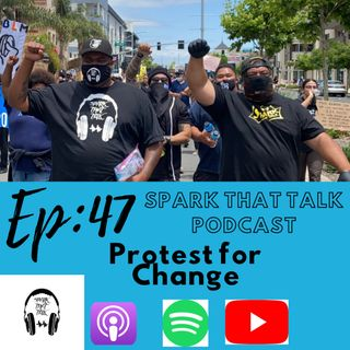 EP47: Protest for Change