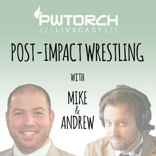 PWTorch Livecast - Post-Impact Wrestling w/Mike & Andrew