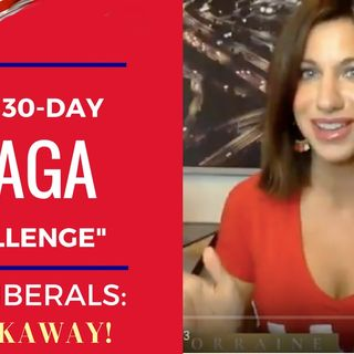 The 30 Day MAGA Challenge to LIBERALS - Can you do it?