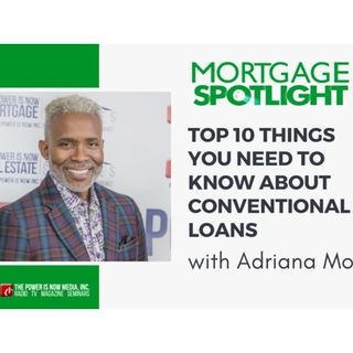Mortgage Spotlight: Top 10 Things you need to know about Conventional Loans