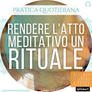 Episodio 05 • Rendere la Meditazione un Rito