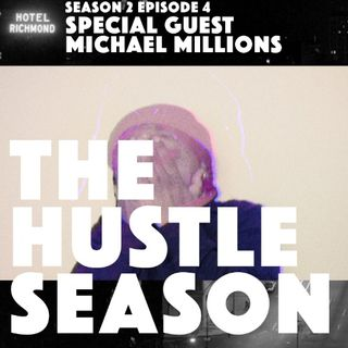 The Hustle Season 2: Ep. 4 w/ guest Michael Millions