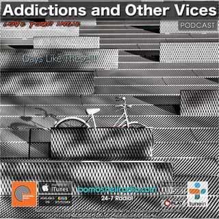 Addictions and Other Vices 673 - Days Like These!!!