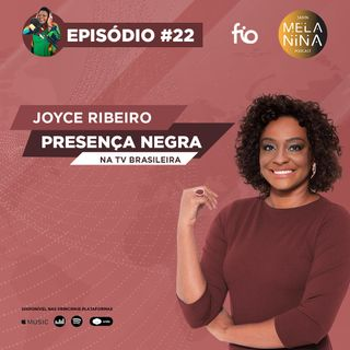 #EP22 Joyce Ribeiro - Presença Negra na TV Brasileira