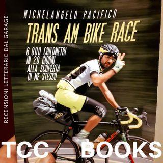 Trans Am Bike Race. 6800 chilometri in 20 giorni alla scoperta di me stesso - Tcc Show BOOKS