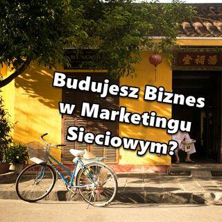 Budujesz Biznes w Marketingu Sieciowym?