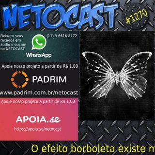 NETOCAST 1270 DE 17/03/2020 - O efeito borboleta existe mesmo?