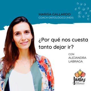 Ep. 055 - Por qué nos cuesta tanto dejar ir Con Marisa Gallardo
