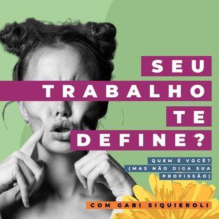 Quem É Você? Mas NÃO diga sua profissão, com Gabriela Siquieroli #ep7