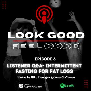 Episode 6 Listener Q&A- Intermittent Fasting For Fat Loss?