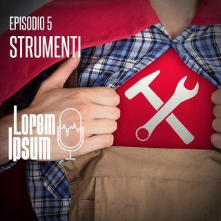 """lorem ipsum - puntata 5 """"strumenti"""""""