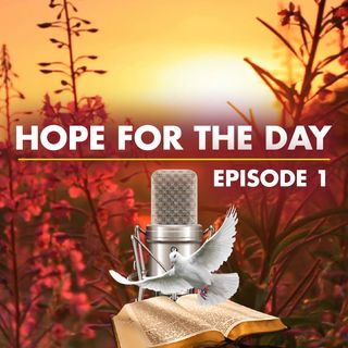 Hope for the Day (2 Corinthians 12:9-10) Ep1