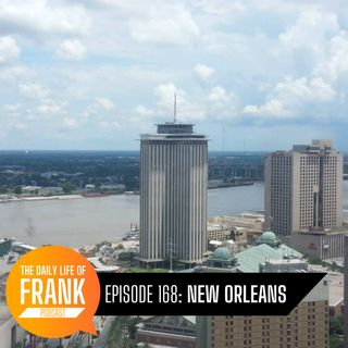 Episode 168: New Orleans // The Daily Life of Frank
