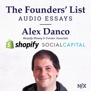 "The Founders' List: ""Social Capital in Silicon Valley"" by Alex Danco (Shopify & Social Capital)"