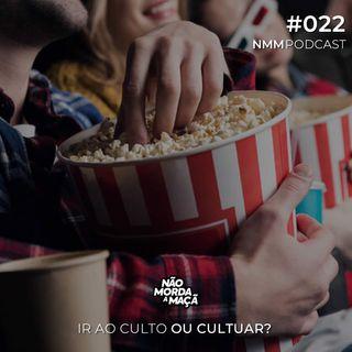 #022 - Ir ao culto ou cultuar?