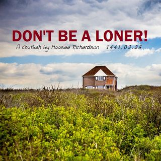 Khutbah: Don't Be a Loner!