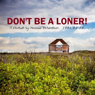 Khutbah: Don't Be a Loner!