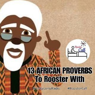 #RoosterCall (Friday): 13 AFRICAN PROVERBS TO ROOSTER WITH