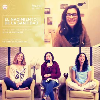 """Sesión de clausura """"Lecciones de Amor"""" EL NACIMIENTO DE LA SANTIDAD con Marina Colombo, Ana Cecilia Gonzales Vigil y Ana Paola Urrejola"""