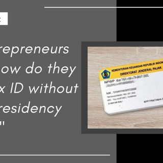 [ HTJ Podcast ] For entrepreneurs in Bali, how do they get a tax ID without a kitas (residency permit)