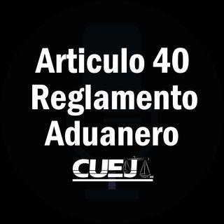 Articulo 40 Reglamento de la ley aduanera México