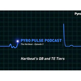 Pyro Pulse Fantasy Football Podcast - Hartbeat's QB and TE Tiers (Ep. 3)