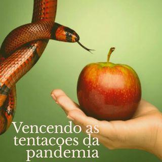 #7 - Vencendo as tentações da pandemia