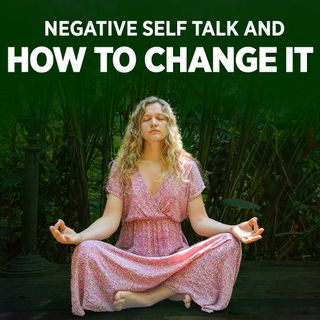 #323 Happiness - Negative Self Talk and How to Change It