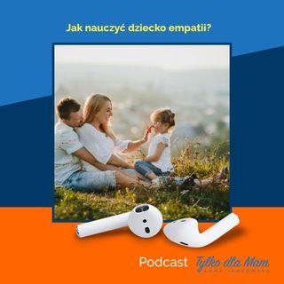 78. Jak wychować empatyczne dziecko?