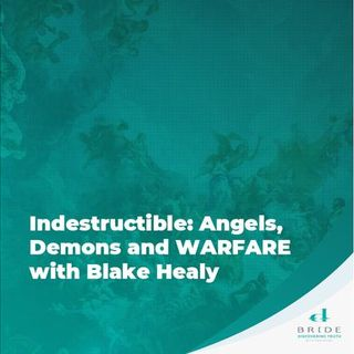 Indestructible: Angels, Demons and Warfare with Blake Healy