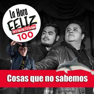 La Hora Feliz 100 con Franco Escamilla: Cosas que no sabemos