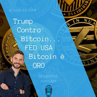 Trump Contro Bitcoin | FED USA Bitcoin è ORO | TG Crypto PODCAST 12-07