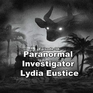 Episode 34: Paranormal Investigator Lydia Eustice