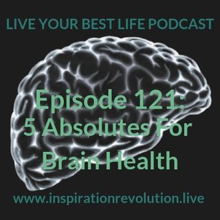 Ep 121 - 5 Absolutes For Brain Health