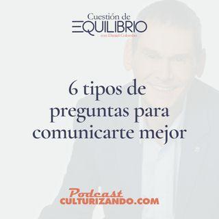 E7 • 6 tipos de preguntas para comunicarte mejor • Motivación y Liderazgo • Culturizando