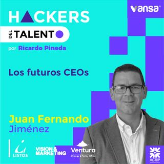 055. Los futuros CEOs - Juan Fernando Jiménez (Listos, Visión & Marketing y Ventura)  -  Lado B