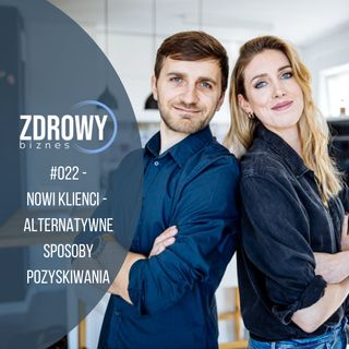 #022 - jak pozyskać nowych klientów dla swojego biznesu? Alternatywne sposoby