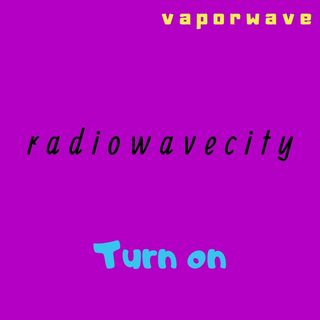 radiowavecity: turn on [ep. #2, v a p o r w a v e ]