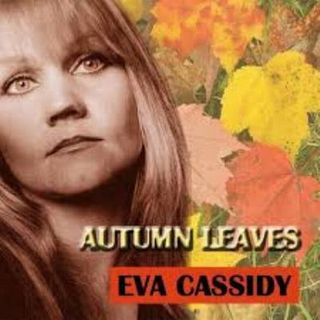 Eva Cassidy- Autumn Leaves