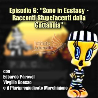 """Episodio 6: """"Sono in Ecstasy - Racconti Stupefacenti dalla Gattabuia"""""""